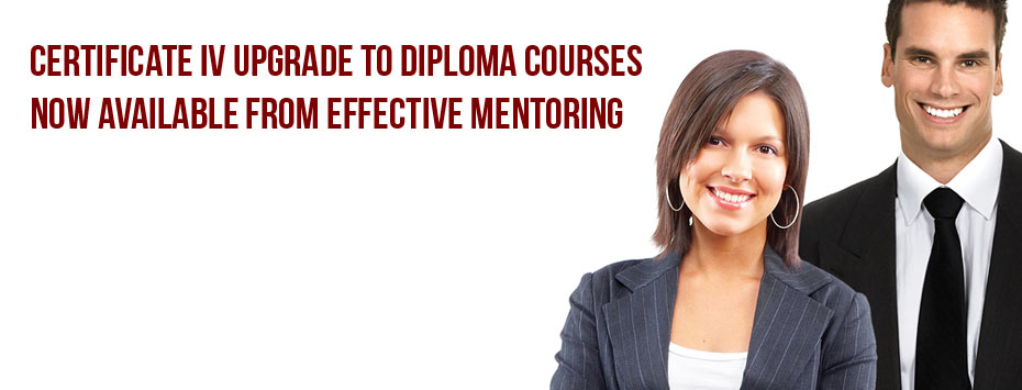 Certificate IV upgrade to Diploma Courses now available from Effective Mentoring